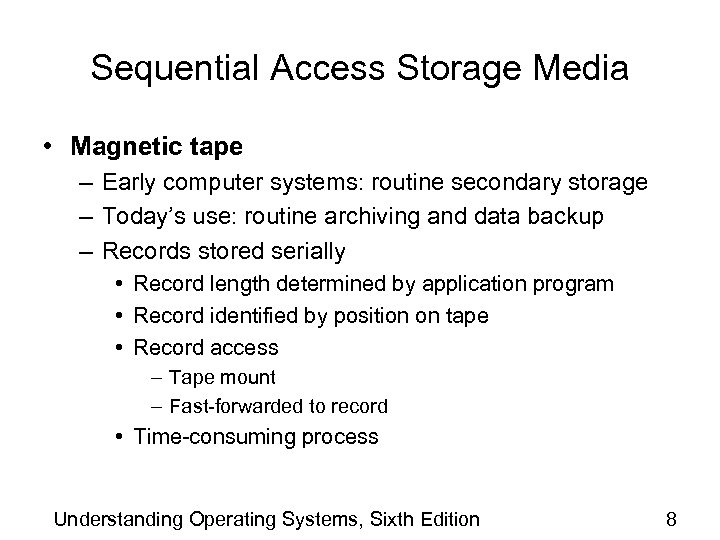 Sequential Access Storage Media • Magnetic tape – Early computer systems: routine secondary storage