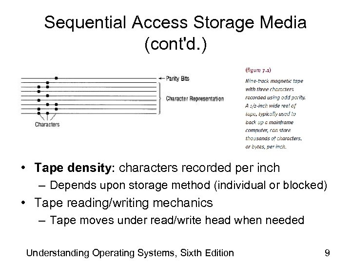 Sequential Access Storage Media (cont'd. ) • Tape density: characters recorded per inch –