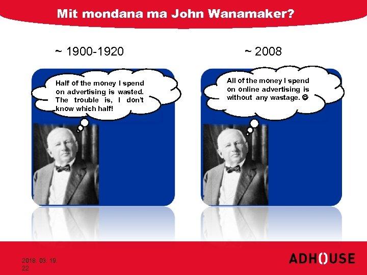Mit mondana ma John Wanamaker? ~ 1900 -1920 Half of the money I spend