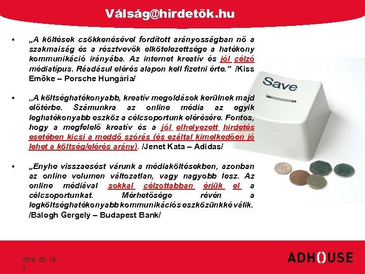 """Válság@hirdetők. hu § """"A költések csökkenésével fordított arányosságban nő a szakmaiság és a résztvevők"""