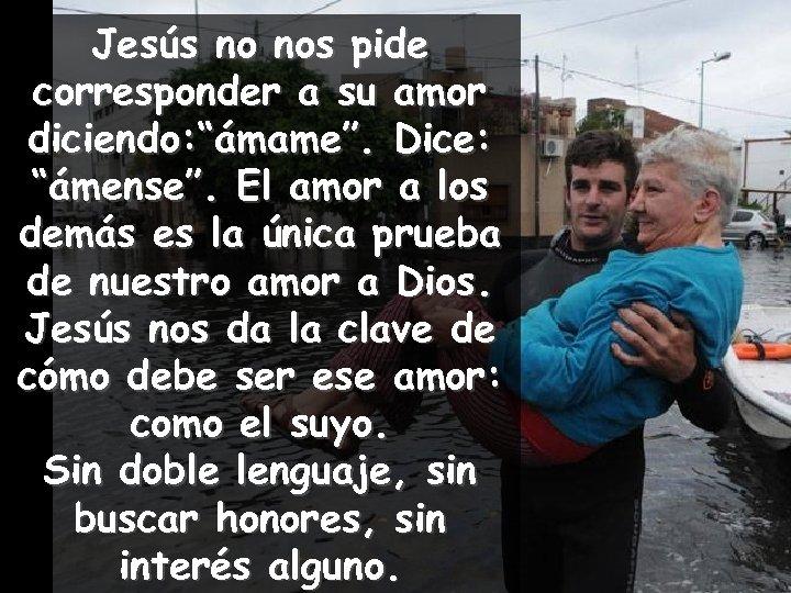 """Jesús no nos pide corresponder a su amor diciendo: """"ámame"""". Dice: """"ámense"""". El amor"""