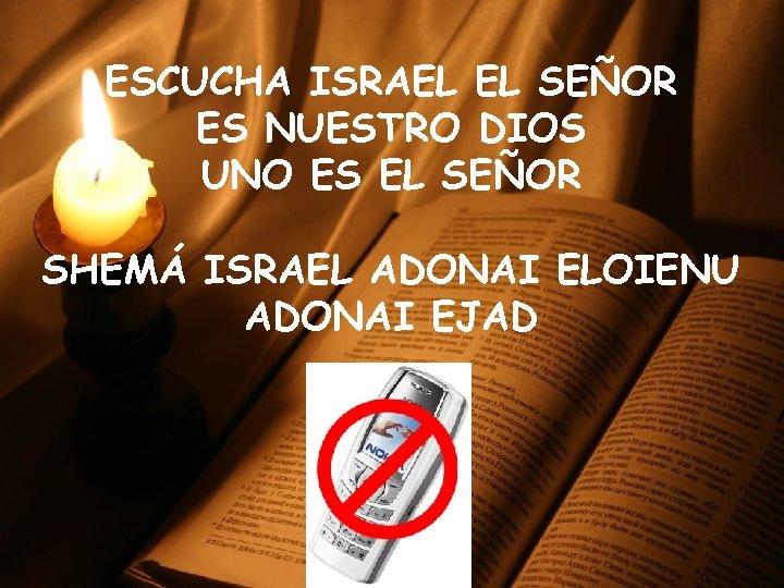 ESCUCHA ISRAEL EL SEÑOR ES NUESTRO DIOS UNO ES EL SEÑOR SHEMÁ ISRAEL ADONAI
