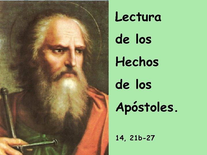 Lectura de los Hechos de los Apóstoles. 14, 21 b-27