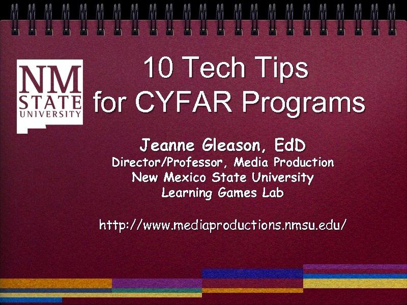 10 Tech Tips for CYFAR Programs Jeanne Gleason, Ed. D Director/Professor, Media Production New