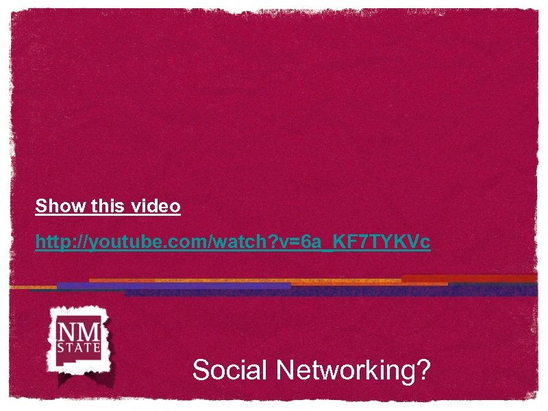 Show this video http: //youtube. com/watch? v=6 a_KF 7 TYKVc Social Networking?