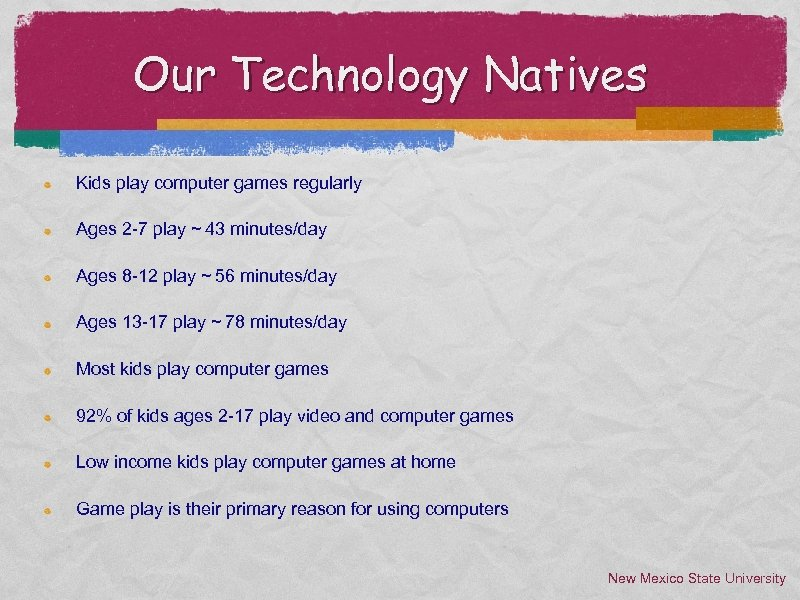 Our Technology Natives Kids play computer games regularly Ages 2 -7 play ~ 43