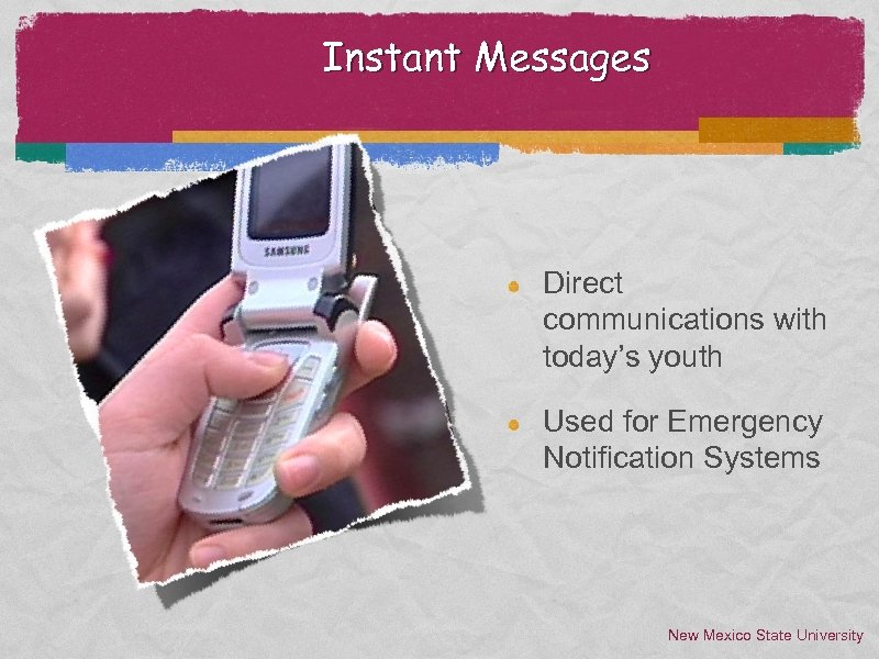 Instant Messages Direct communications with today's youth Used for Emergency Notification Systems New Mexico
