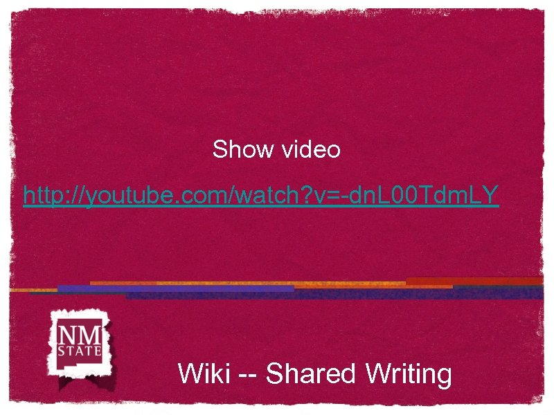 Show video http: //youtube. com/watch? v=-dn. L 00 Tdm. LY Wiki -- Shared Writing