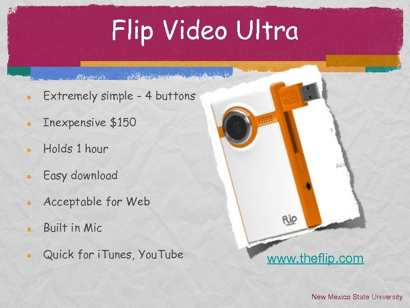 Flip Video Ultra Extremely simple - 4 buttons Inexpensive $150 Holds 1 hour Easy