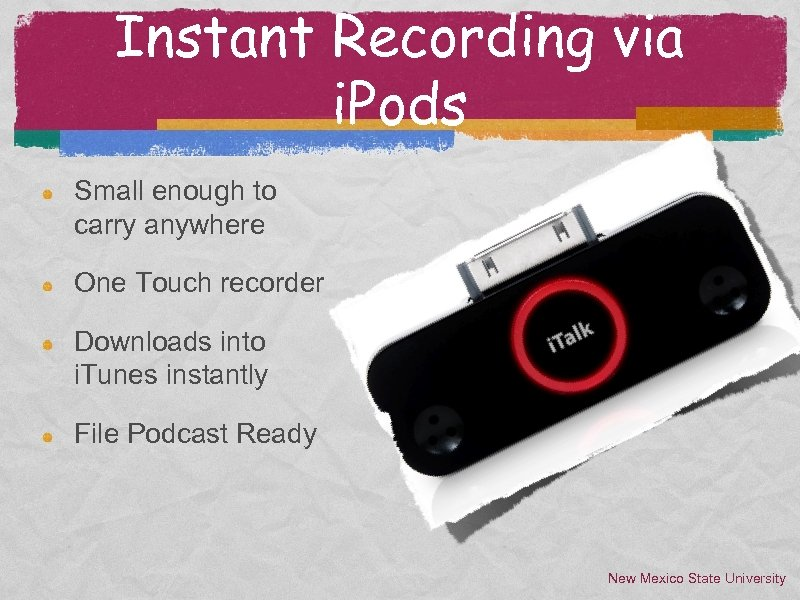 Instant Recording via i. Pods Small enough to carry anywhere One Touch recorder Downloads