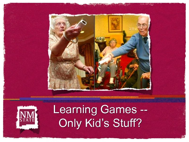 Learning Games -Only Kid's Stuff?