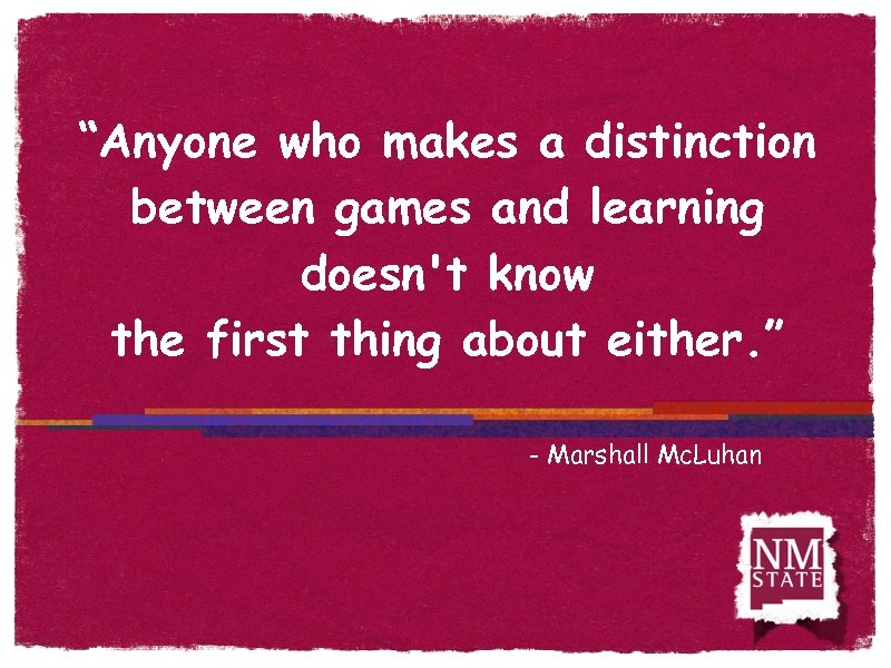 """""""Anyone who makes a distinction between games and learning doesn't know the first thing"""