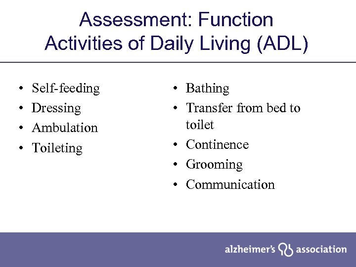 Assessment: Function Activities of Daily Living (ADL) • • Self-feeding Dressing Ambulation Toileting •
