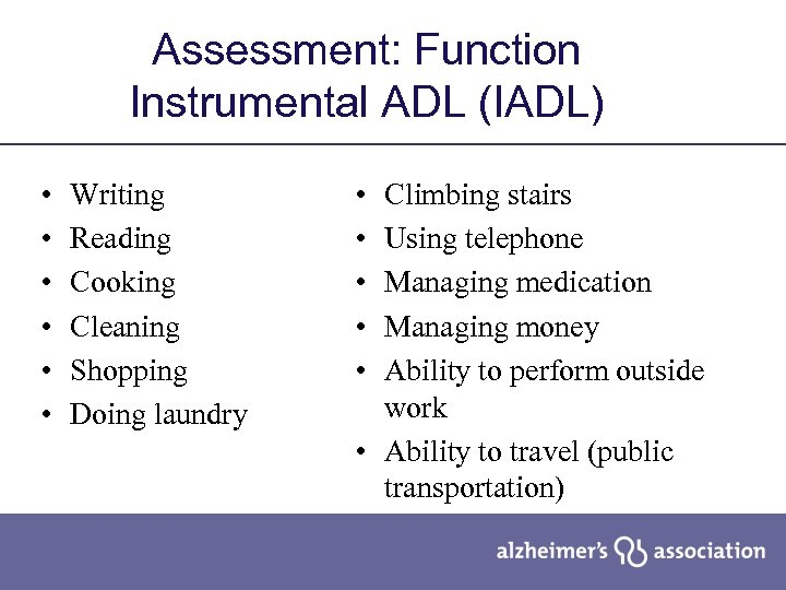 Assessment: Function Instrumental ADL (IADL) • • • Writing Reading Cooking Cleaning Shopping Doing