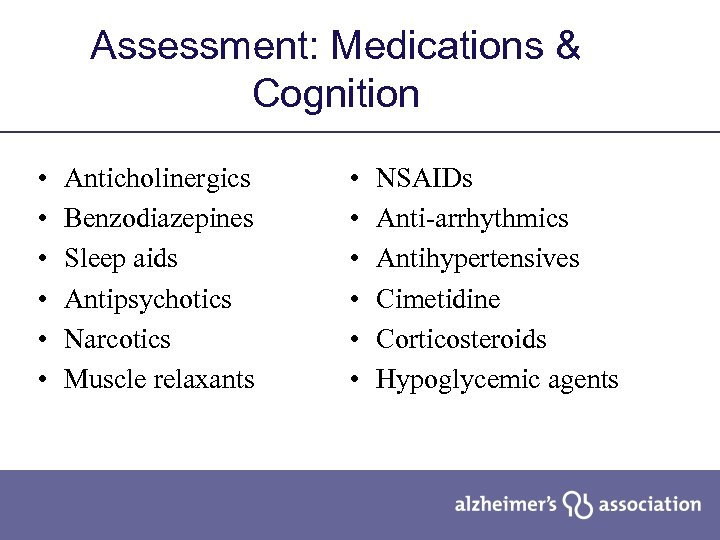 Assessment: Medications & Cognition • • • Anticholinergics Benzodiazepines Sleep aids Antipsychotics Narcotics Muscle