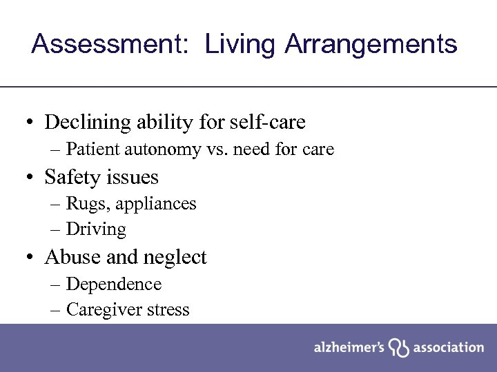 Assessment: Living Arrangements • Declining ability for self-care – Patient autonomy vs. need for