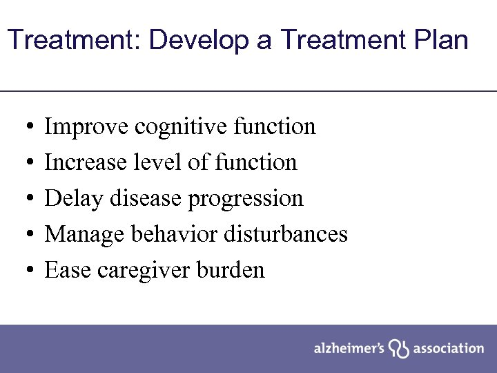 Treatment: Develop a Treatment Plan • • • Improve cognitive function Increase level of