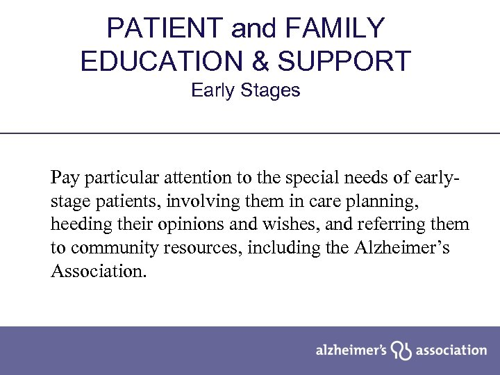 PATIENT and FAMILY EDUCATION & SUPPORT Early Stages Pay particular attention to the special