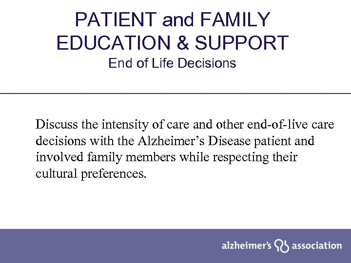 PATIENT and FAMILY EDUCATION & SUPPORT End of Life Decisions Discuss the intensity of