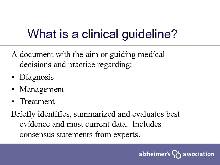 What is a clinical guideline? A document with the aim or guiding medical decisions
