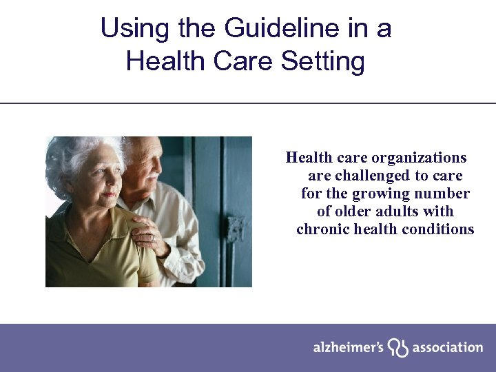 Using the Guideline in a Health Care Setting Health care organizations are challenged to