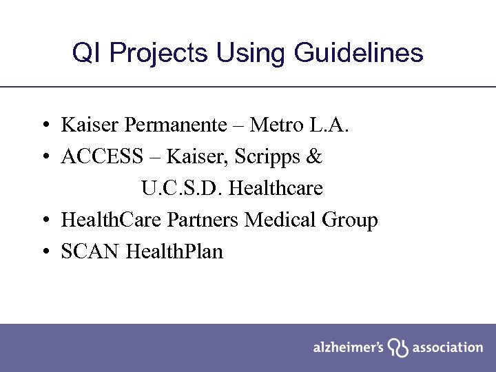 QI Projects Using Guidelines • Kaiser Permanente – Metro L. A. • ACCESS –