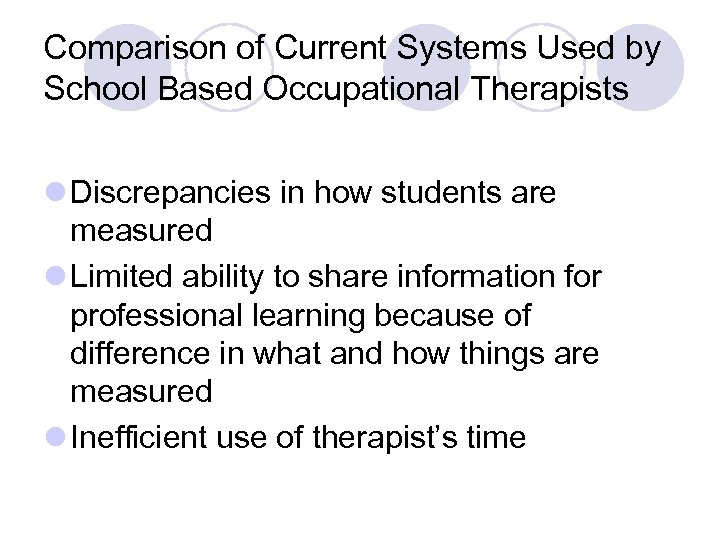 Comparison of Current Systems Used by School Based Occupational Therapists l Discrepancies in how