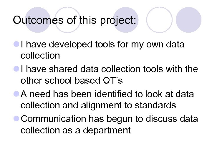 Outcomes of this project: l I have developed tools for my own data collection