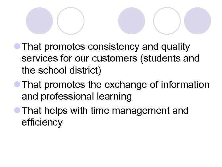 l That promotes consistency and quality services for our customers (students and the school