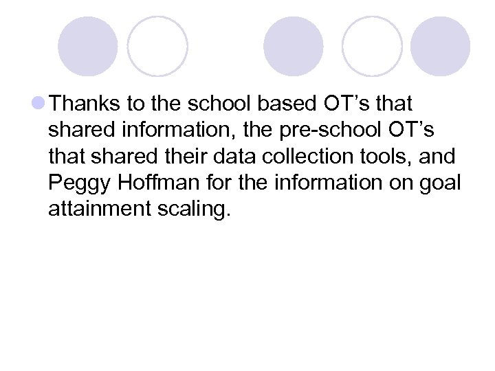 l Thanks to the school based OT's that shared information, the pre-school OT's that