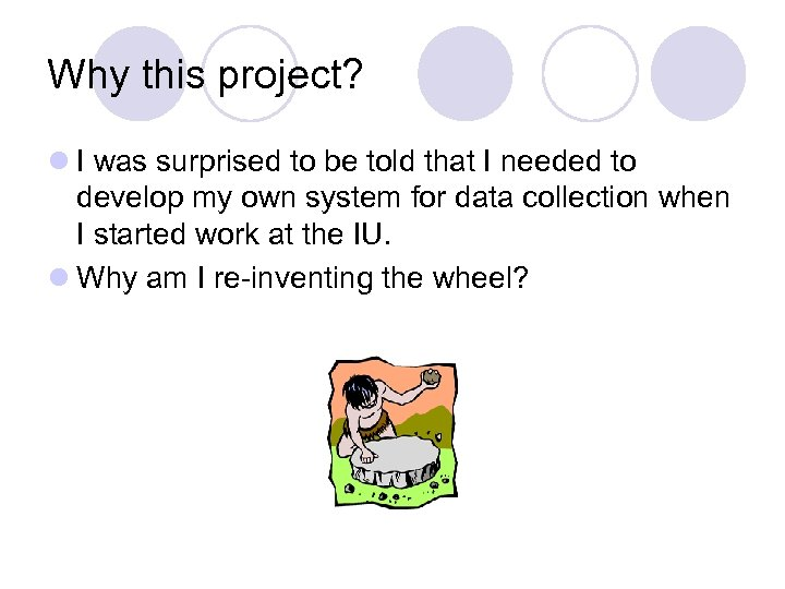 Why this project? l I was surprised to be told that I needed to