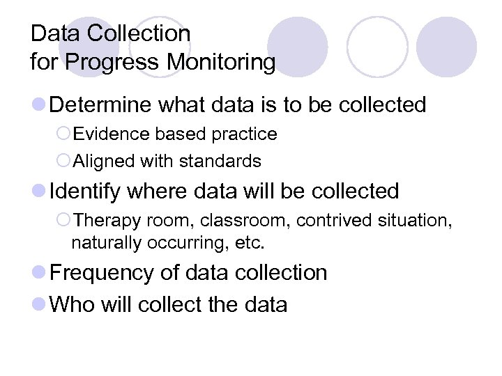 Data Collection for Progress Monitoring l Determine what data is to be collected ¡Evidence