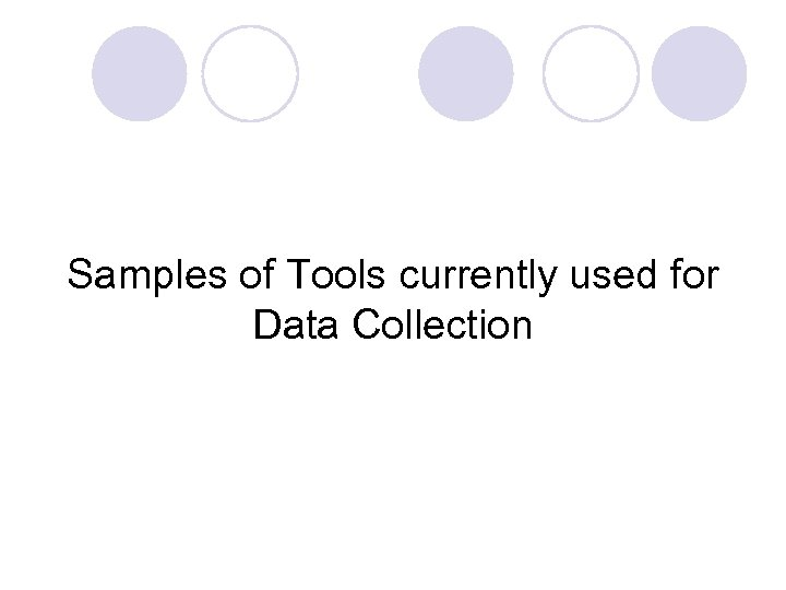 Samples of Tools currently used for Data Collection