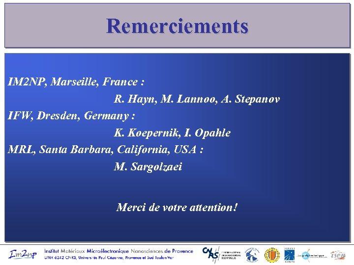 Remerciements IM 2 NP, Marseille, France : R. Hayn, M. Lannoo, A. Stepanov IFW,