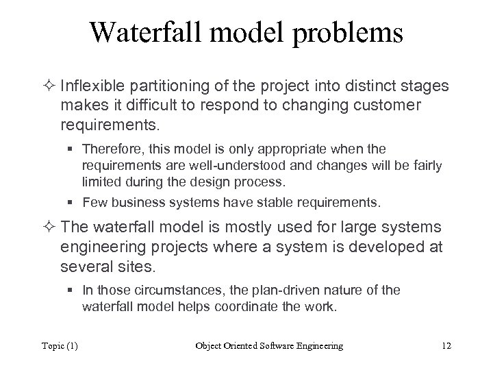 Waterfall model problems ² Inflexible partitioning of the project into distinct stages makes it