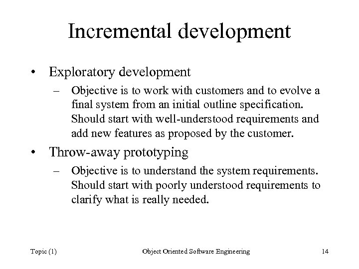 Incremental development • Exploratory development – Objective is to work with customers and to