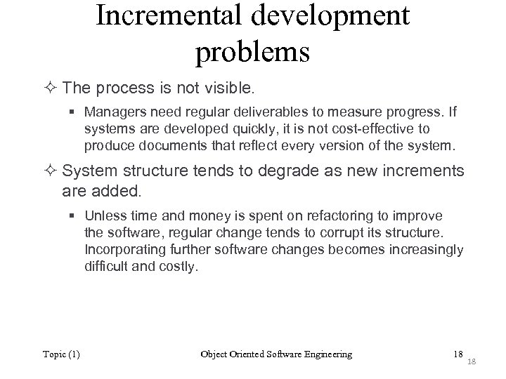 Incremental development problems ² The process is not visible. § Managers need regular deliverables