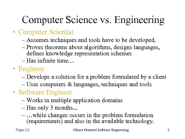 Computer Science vs. Engineering • Computer Scientist – Assumes techniques and tools have to