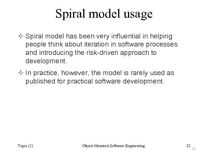 Spiral model usage ² Spiral model has been very influential in helping people think