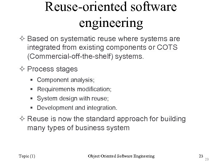 Reuse-oriented software engineering ² Based on systematic reuse where systems are integrated from existing