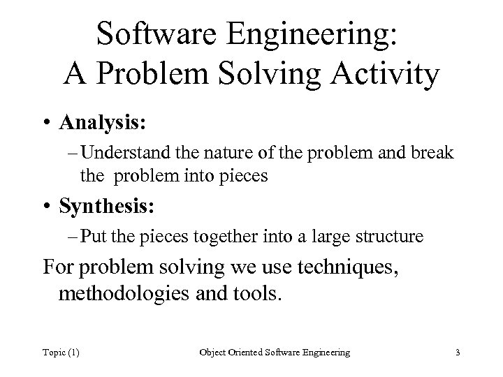 Software Engineering: A Problem Solving Activity • Analysis: – Understand the nature of the