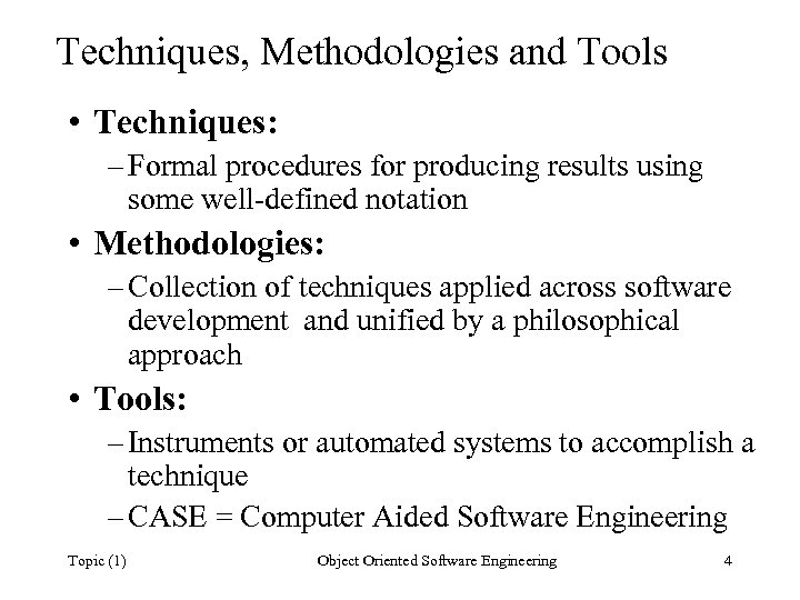 Techniques, Methodologies and Tools • Techniques: – Formal procedures for producing results using some