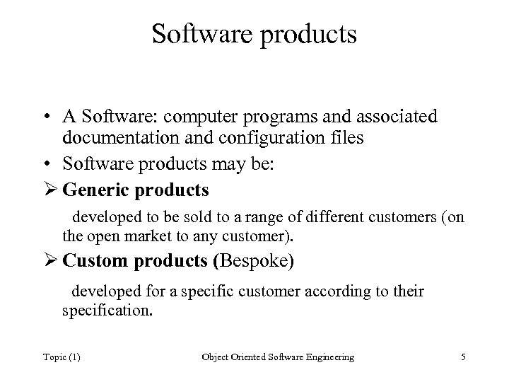 Software products • A Software: computer programs and associated documentation and configuration files •