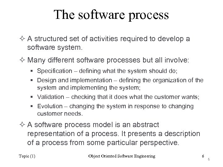 The software process ² A structured set of activities required to develop a software