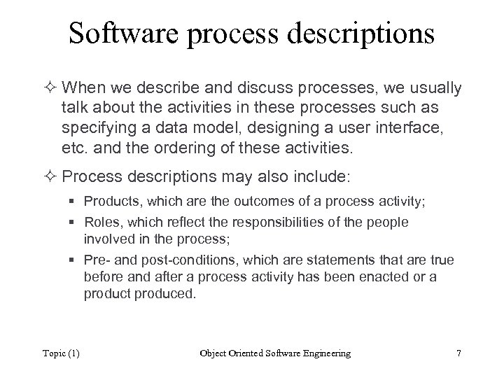 Software process descriptions ² When we describe and discuss processes, we usually talk about