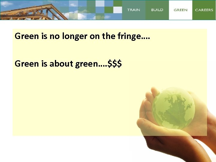 Green is no longer on the fringe…. Green is about green…. $$$