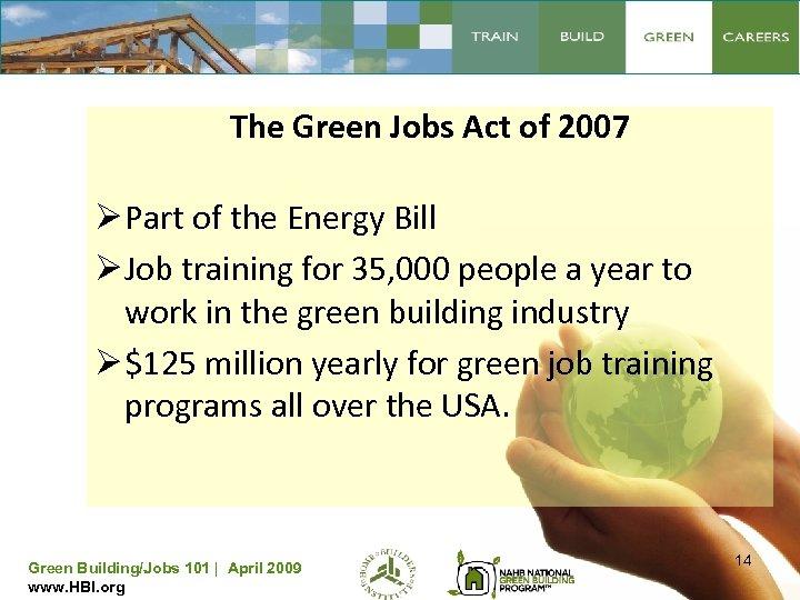 The Green Jobs Act of 2007 Ø Part of the Energy Bill Ø Job