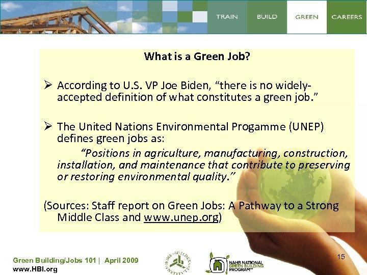"What is a Green Job? Ø According to U. S. VP Joe Biden, ""there"