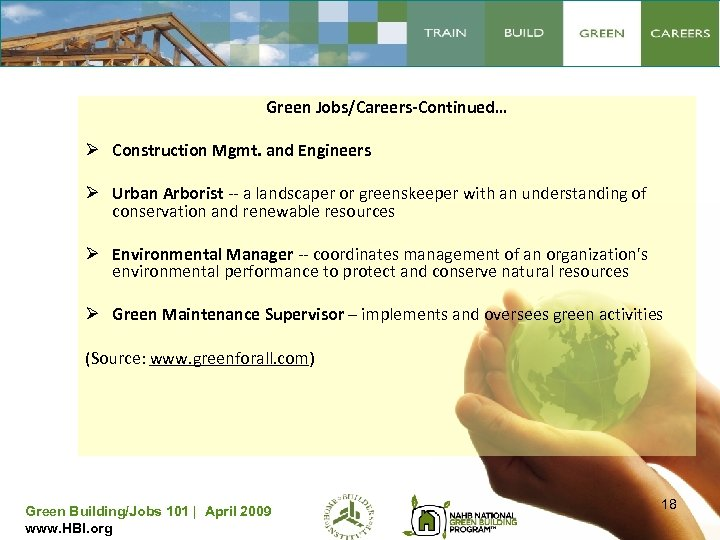 Green Jobs/Careers-Continued… Ø Construction Mgmt. and Engineers Ø Urban Arborist -- a landscaper or