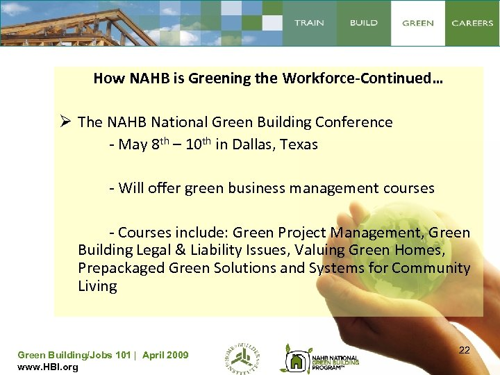 How NAHB is Greening the Workforce-Continued… Ø The NAHB National Green Building Conference -